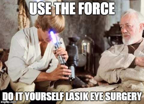A jedi needs perfect vision imgflip a jedi needs perfect vision use the force do it yourself lasik eye surgery solutioingenieria Images