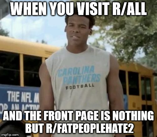 Confused Cam | WHEN YOU VISIT R/ALL AND THE FRONT PAGE IS NOTHING BUT R/FATPEOPLEHATE2 | image tagged in memes,confused cam,AdviceAnimals | made w/ Imgflip meme maker
