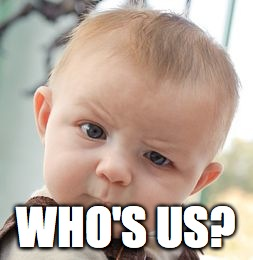 Skeptical Baby Meme | WHO'S US? | image tagged in memes,skeptical baby | made w/ Imgflip meme maker