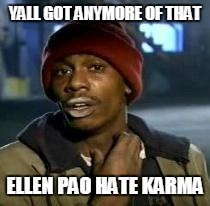 Y'all Got Any More Of That | YALL GOT ANYMORE OF THAT ELLEN PAO HATE KARMA | image tagged in dave chappelle | made w/ Imgflip meme maker
