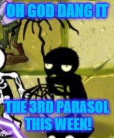 Parasol Zombie's luck. | OH GOD DANG IT THE 3RD PARASOL THIS WEEK! | image tagged in zombies,memes,bad luck,umbrella | made w/ Imgflip meme maker