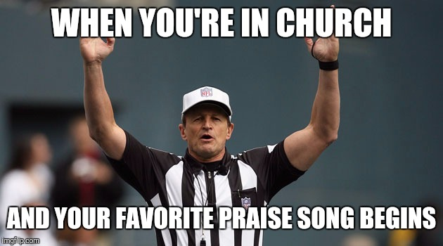 Funny Meme Song : Your favorite praise song begins imgflip