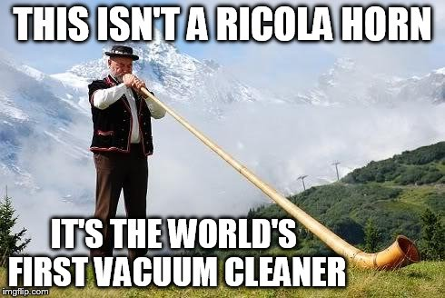 Three out of four maids recommend a ricola horn | THIS ISN'T A RICOLA HORN IT'S THE WORLD'S FIRST VACUUM CLEANER | image tagged in ricola horn,vacuuming alien | made w/ Imgflip meme maker