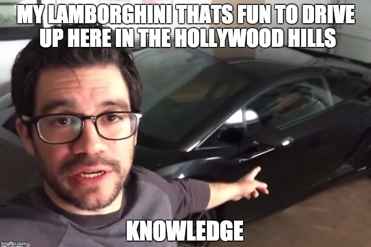 My Lamborghini | MY LAMBORGHINI THATS FUN TO DRIVE UP HERE IN THE HOLLYWOOD HILLS KNOWLEDGE | image tagged in lamborghini,tai lopez,hollywood,hollywood hills,lambo,knowledge | made w/ Imgflip meme maker
