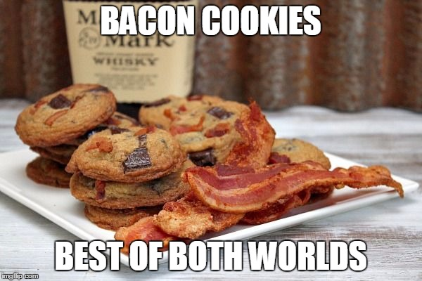 bacon cookies ftw | BACON COOKIES BEST OF BOTH WORLDS | image tagged in bacon cookies ftw | made w/ Imgflip meme maker