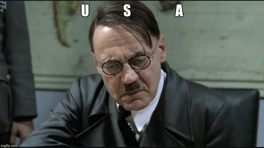 Hitler pissed off | U             S                 A | image tagged in hitler pissed off | made w/ Imgflip meme maker