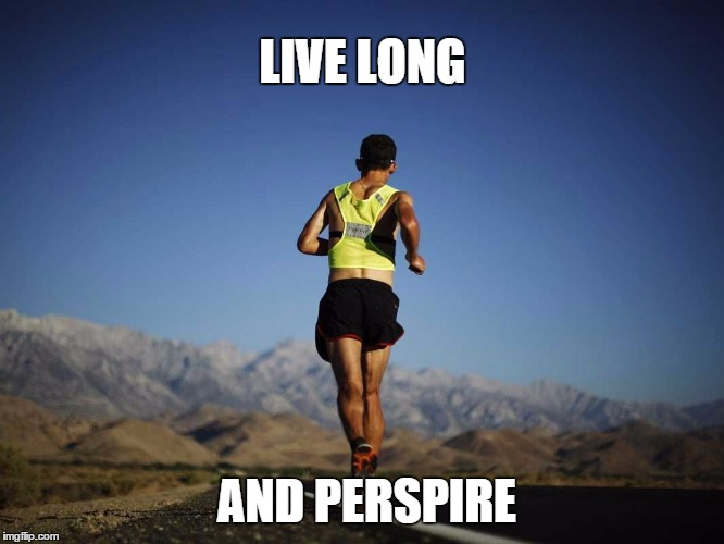 Runner | LIVE LONG AND PERSPIRE | image tagged in running,man running,runner,marathon,jogging,llap | made w/ Imgflip meme maker