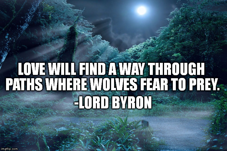 Lord Byron Quote Love Will Find A Way Through Paths Where: Love Will