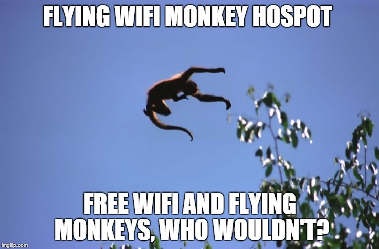 FLYING WIFI MONKEY HOSPOT FREE WIFI AND FLYING MONKEYS, WHO WOULDN'T? | image tagged in flying monkeys,memes,copyright | made w/ Imgflip meme maker