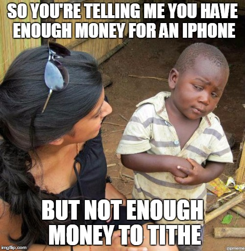 black kid | SO YOU'RE TELLING ME YOU HAVE ENOUGH MONEY FOR AN IPHONE BUT NOT ENOUGH MONEY TO TITHE | image tagged in black kid | made w/ Imgflip meme maker