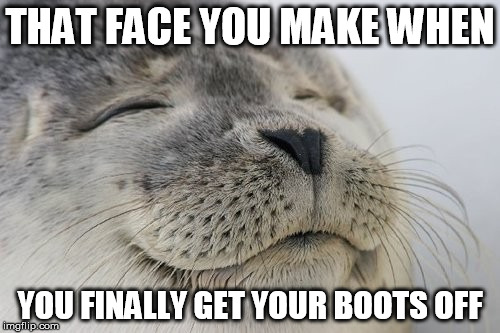 That face you make when you finally get your boots off | THAT FACE YOU MAKE WHEN YOU FINALLY GET YOUR BOOTS OFF | image tagged in that face you make when,that face you make,boots,off,humor | made w/ Imgflip meme maker