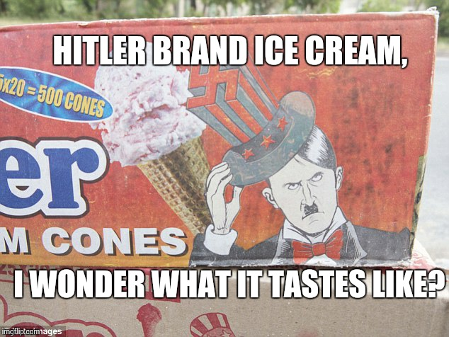 Hitler Brand Ice Cream Now Available! | HITLER BRAND ICE CREAM, I WONDER WHAT IT TASTES LIKE? | image tagged in hitler,ice cream,india | made w/ Imgflip meme maker