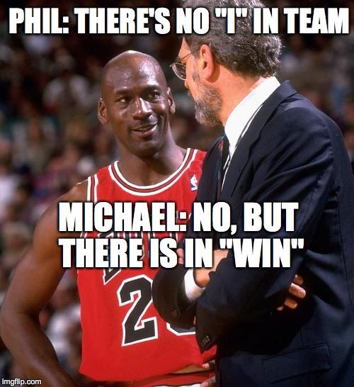 mxdek michael jordan imgflip,Theres No I In Team Meme