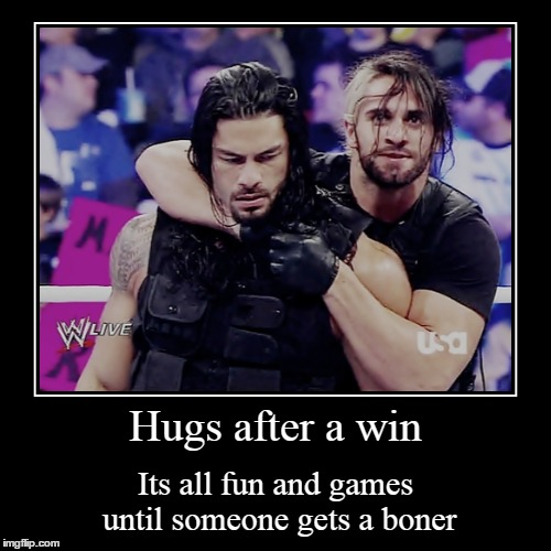 Awkward Boner | Hugs after a win | Its all fun and games until someone gets a boner | image tagged in funny,demotivationals,wwe,seth rollins,roman reigns | made w/ Imgflip demotivational maker
