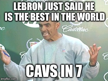 Herm Edwards | LEBRON JUST SAID HE IS THE BEST IN THE WORLD CAVS IN 7 | image tagged in memes,herm edwards | made w/ Imgflip meme maker