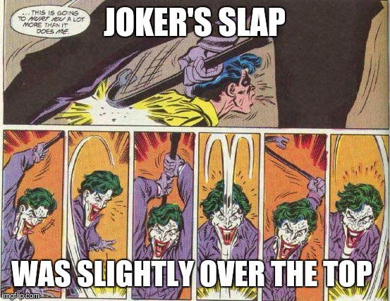 Jason Todd death | JOKER'S SLAP WAS SLIGHTLY OVER THE TOP | image tagged in jason todd death | made w/ Imgflip meme maker