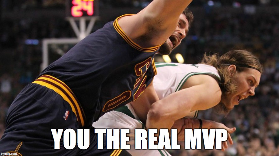 YOU THE REAL MVP | image tagged in nba,nba finals,kevin love,lebron james,kellyolynyk | made w/ Imgflip meme maker