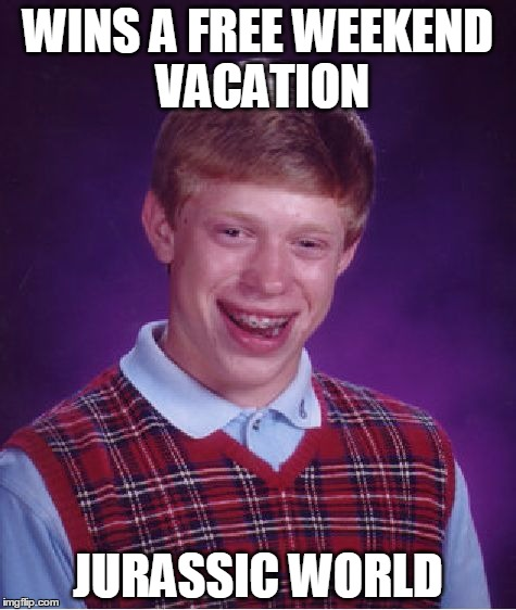 Bad Luck Brian Meme | WINS A FREE WEEKEND VACATION JURASSIC WORLD | image tagged in memes,bad luck brian | made w/ Imgflip meme maker