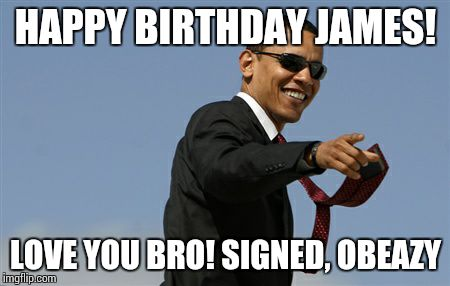 happy birthday james meme Cool Obama Meme   Imgflip happy birthday james meme