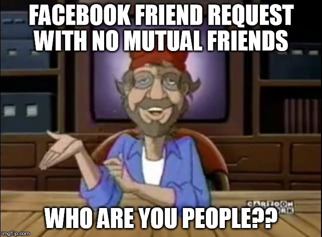 FACEBOOK FRIEND REQUEST WITH NO MUTUAL FRIENDS WHO ARE YOU PEOPLE?? | image tagged in questioned steven,facebook | made w/ Imgflip meme maker