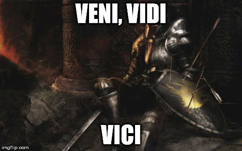 Downcast Dark Souls | VENI, VIDI VICI | image tagged in memes,downcast dark souls | made w/ Imgflip meme maker