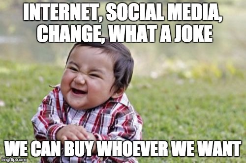 Evil Toddler Meme | INTERNET, SOCIAL MEDIA, CHANGE, WHAT A JOKE WE CAN BUY WHOEVER WE WANT | image tagged in memes,evil toddler | made w/ Imgflip meme maker