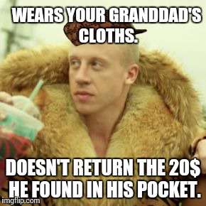 Macklemore Thrift Store | WEARS YOUR GRANDDAD'S CLOTHS. DOESN'T RETURN THE 20$ HE FOUND IN HIS POCKET. | image tagged in memes,macklemore thrift store,scumbag | made w/ Imgflip meme maker