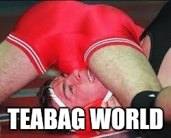 TEABAG WORLD | made w/ Imgflip meme maker