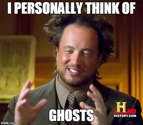 Ancient Aliens Meme | I PERSONALLY THINK OF GHOSTS | image tagged in memes,ancient aliens | made w/ Imgflip meme maker