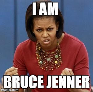 I AM BRUCE JENNER | image tagged in michelle,bruce jenner | made w/ Imgflip meme maker