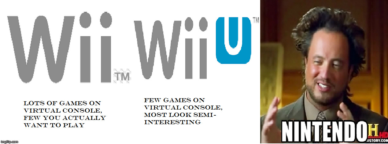 Wii VS Wii U Virtual Console meme | image tagged in wii,wii u,memes,ancient aliens,nintendo | made w/ Imgflip meme maker