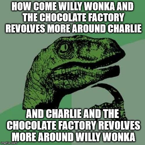 Philosoraptor Meme - Imgflip Willy Wonka Meme Maker