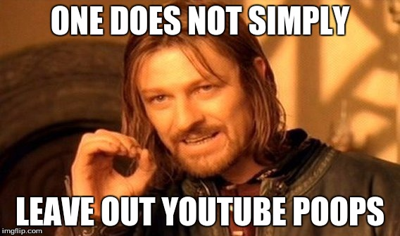 One Does Not Simply Meme | ONE DOES NOT SIMPLY LEAVE OUT YOUTUBE POOPS | image tagged in memes,one does not simply | made w/ Imgflip meme maker