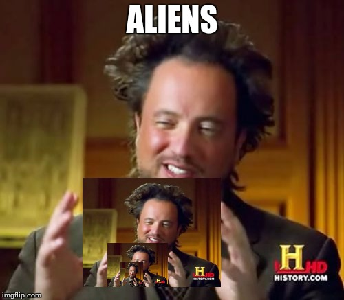 Aliens did this!! | ALIENS | image tagged in memes,ancient aliens,loop | made w/ Imgflip meme maker