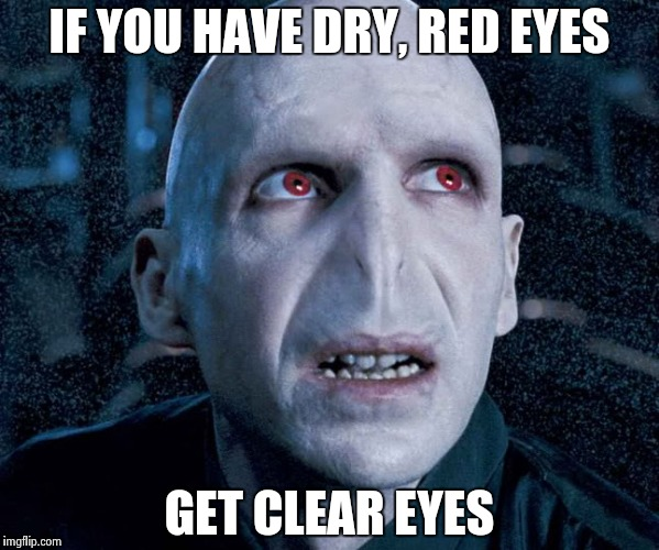 IF YOU HAVE DRY, RED EYES GET CLEAR EYES | image tagged in voldemort,redeyes | made w/ Imgflip meme maker