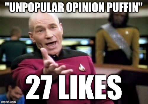 "Picard Wtf Meme | ""UNPOPULAR OPINION PUFFIN"" 27 LIKES 