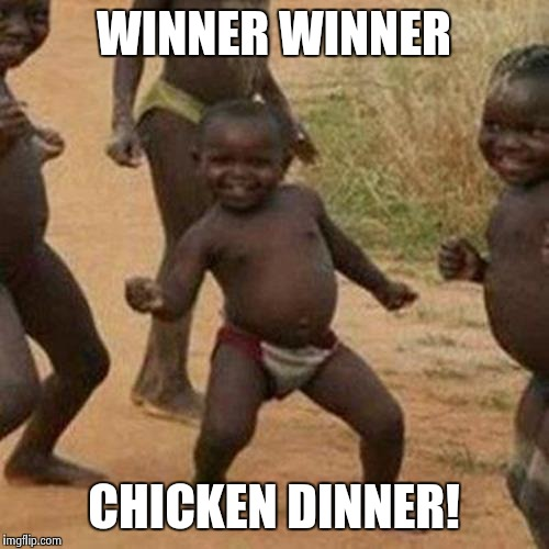 Third World Success Kid Meme | WINNER WINNER CHICKEN DINNER! | image tagged in memes,third world success kid | made w/ Imgflip meme maker