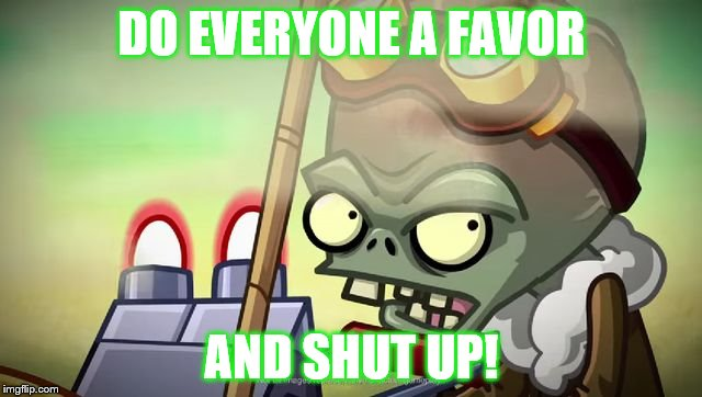 Angry Zomboss is annoyed. | DO EVERYONE A FAVOR AND SHUT UP! | image tagged in angry zomboss,memes,shut up,funny memes | made w/ Imgflip meme maker