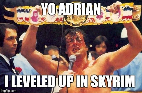 YO ADRIAN I LEVELED UP IN SKYRIM | image tagged in yo adrian,skyrim,gaming | made w/ Imgflip meme maker