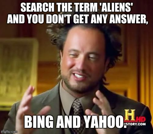 Ancient Aliens Meme | SEARCH THE TERM 'ALIENS' AND YOU DON'T GET ANY ANSWER, BING AND YAHOO. | image tagged in memes,ancient aliens | made w/ Imgflip meme maker