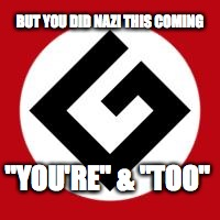 "Grammar Nazi | BUT YOU DID NAZI THIS COMING ""YOU'RE"" & ""TOO"" 