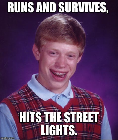 Bad Luck Brian Meme | RUNS AND SURVIVES, HITS THE STREET LIGHTS. | image tagged in memes,bad luck brian | made w/ Imgflip meme maker