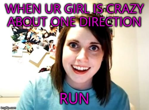 Overly Attached Girlfriend Meme | WHEN UR GIRL IS CRAZY ABOUT ONE DIRECTION RUN | image tagged in memes,overly attached girlfriend | made w/ Imgflip meme maker