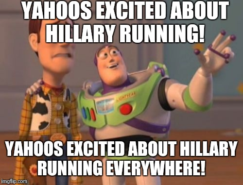 X, X Everywhere Meme | YAHOOS EXCITED ABOUT HILLARY RUNNING! YAHOOS EXCITED ABOUT HILLARY RUNNING EVERYWHERE! | image tagged in memes,x, x everywhere,x x everywhere | made w/ Imgflip meme maker