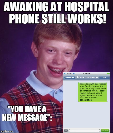 "Bad Luck Brian Meme | AWAKING AT HOSPITAL PHONE STILL WORKS! ""YOU HAVE A NEW MESSAGE"": 