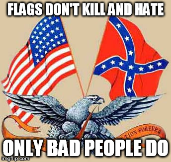 FLAGS DON'T KILL AND HATE ONLY BAD PEOPLE DO | image tagged in freedom,american flag,political correctness,southern pride,southern flag | made w/ Imgflip meme maker