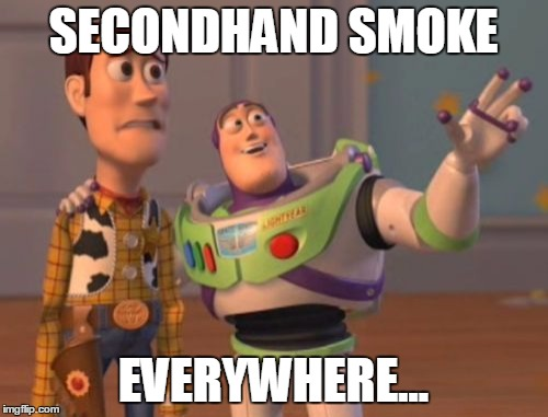 SECONDHAND SMOKE EVERYWHERE... | image tagged in memes,x x everywhere | made w/ Imgflip meme maker