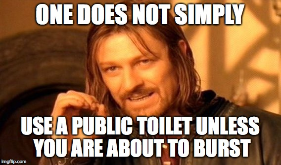 One Does Not Simply Meme | ONE DOES NOT SIMPLY USE A PUBLIC TOILET UNLESS YOU ARE ABOUT TO BURST | image tagged in memes,one does not simply | made w/ Imgflip meme maker