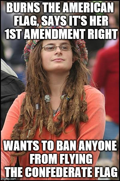 College Liberal Meme | BURNS THE AMERICAN FLAG, SAYS IT'S HER 1ST AMENDMENT RIGHT WANTS TO BAN ANYONE FROM FLYING THE CONFEDERATE FLAG | image tagged in memes,college liberal | made w/ Imgflip meme maker