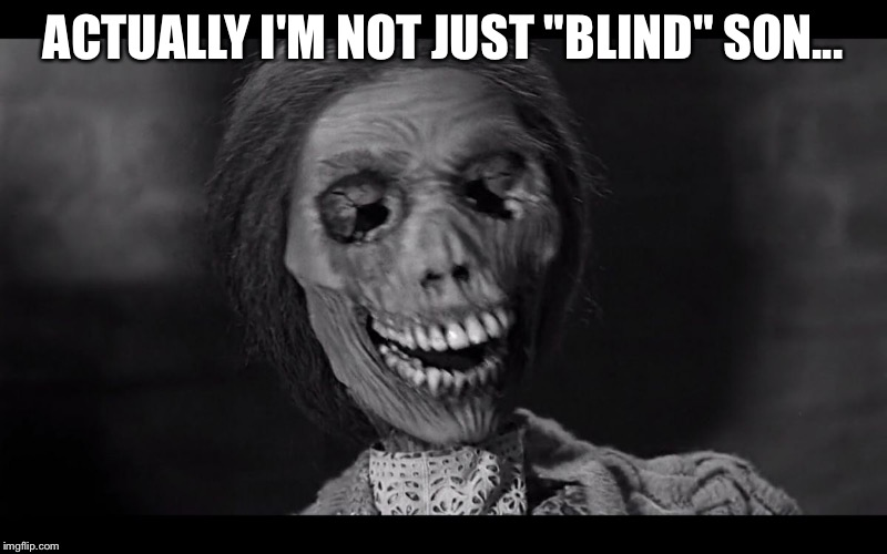 "ACTUALLY I'M NOT JUST ""BLIND"" SON... 